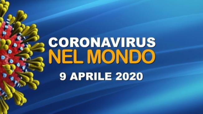 IL CORONAVIRUS NEL MONDO: 9 APRILE